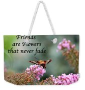 Friends Are Flowers That Never Fade Weekender Tote Bag