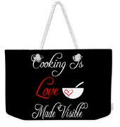 Funny Cooking Design Cooking Is Love Made Visible Shirt Weekender Tote Bag