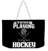 Funny Hockey Gifts For Men And Boys Id Rather Play Hockey Weekender Tote Bag