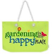 Gardening Is My Happy Place Weekender Tote Bag
