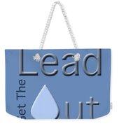 Get The Lead Out Weekender Tote Bag