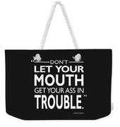Get Your Ass In Trouble Weekender Tote Bag