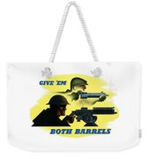 Give Em Both Barrels - Ww2 Propaganda Weekender Tote Bag