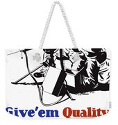 Give Em Quality Their Lives Depend On It Weekender Tote Bag