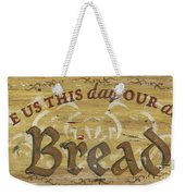 Give Us This Day Our Daily Bread Weekender Tote Bag
