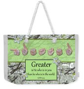Greater Is He Weekender Tote Bag