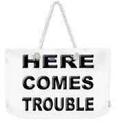 Here Comes Trouble Weekender Tote Bag