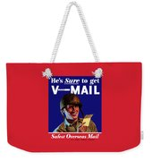 He's Sure To Get V-mail Weekender Tote Bag