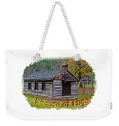 House Of Hope Weekender Tote Bag