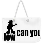 How Low Can You Go Weekender Tote Bag