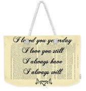 I Always Will Love You Weekender Tote Bag