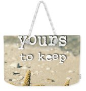 I Am Yours To Keep Weekender Tote Bag