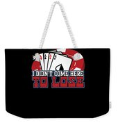 I Didnt Come Here To Lose Poker Player Weekender Tote Bag