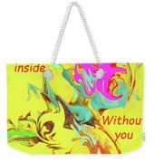 I Feel All Scrambled Inside Without You Weekender Tote Bag