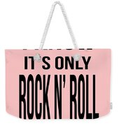 I Know Its Only Rock And Roll But I Like It Tee Weekender Tote Bag