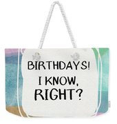 I Know Right- Birthday Art By Linda Woods Weekender Tote Bag