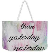 I Love You More Than Yesterday 2 Weekender Tote Bag