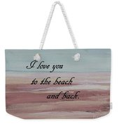 I Love You To The Beach And Back Weekender Tote Bag