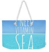 I Need Vitamin Sea Weekender Tote Bag