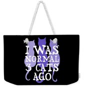 I Was Normal 3 Cats Ago 5 Weekender Tote Bag
