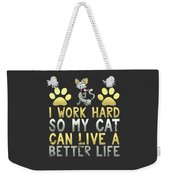 I Work Hard So My Cat Can Live A Better Life Weekender Tote Bag