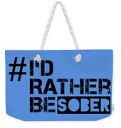 I'd Rther Be Sober  Weekender Tote Bag