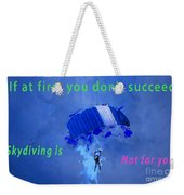 If At First You Don't Succeed, Skydiving's Not For You. Weekender Tote Bag