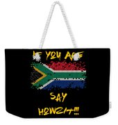 If You Are South African Say Howzit Weekender Tote Bag
