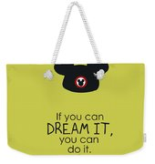 If You Can Dream It, You Can Do It Weekender Tote Bag