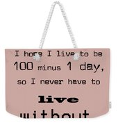 If You Live To Be 100 Weekender Tote Bag
