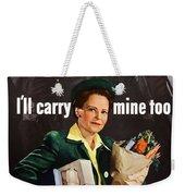 I'll Carry Mine Too Weekender Tote Bag