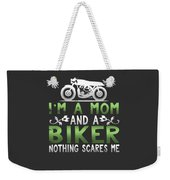 Im A Mom And A Biker Nothing Scares Me Weekender Tote Bag