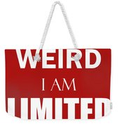 I'm Not Weird, I Am Limited Edition Weekender Tote Bag