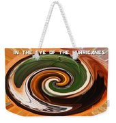 In The Eye Of The Hurricanes Weekender Tote Bag