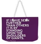 Inspirational Quotes Series 007 Isaac Newton Weekender Tote Bag