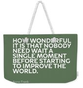 Inspirational Quotes Series 015 Anne Frank Weekender Tote Bag