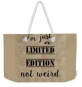 Inspiring Quotes Not Weird Just A Limited Edition Weekender Tote Bag