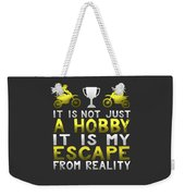 It Is Not Just A Hobby It Is My Escape From Reality Weekender Tote Bag