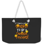It Takes A Lot Of Sparkle To Be A English Teacher Weekender Tote Bag