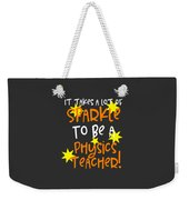It Takes A Lot Of Sparkle To Be A Physics Teacher Weekender Tote Bag