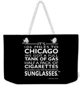 Its 106 Miles To Chicago Weekender Tote Bag