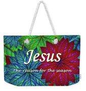 Jesus The Reason For The Season Christmas  Weekender Tote Bag