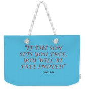 John 8 36 If The Son Sets You Free, You Will Be Free Indeed A Bible Verse Scripture Of Faith And Sal Weekender Tote Bag
