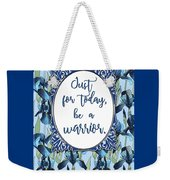 Just For Today, Be A Warrior Weekender Tote Bag