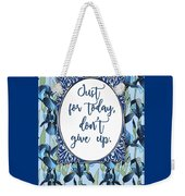 Just For Today, Dont Give Up Weekender Tote Bag