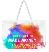 Labour Day Work Isn't To Make Money You Work To Justify Life Weekender Tote Bag