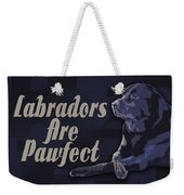 Labradors Are Pawfect Weekender Tote Bag
