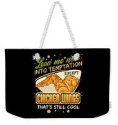 Lead Me Not Into Temptation Except Chicken Wings Thats Still Cool Weekender Tote Bag