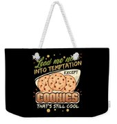 Lead Me Not Into Temptation Except Cookies Thats Still Cool Weekender Tote Bag