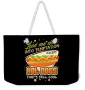 Lead Me Not Into Temptation Except Hot Dogs Thats Still Cool Weekender Tote Bag